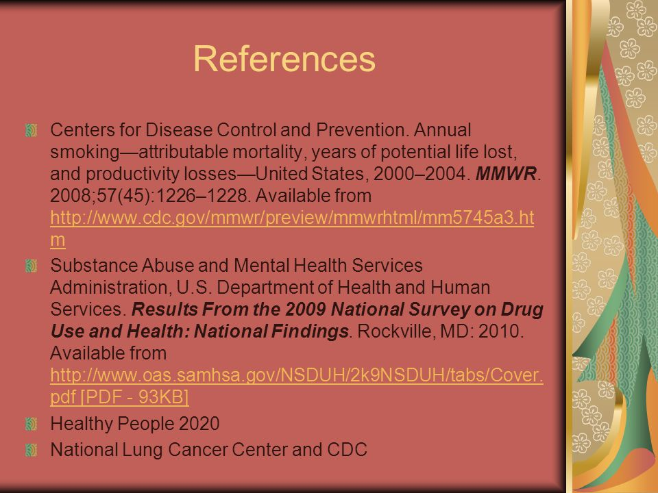 References Centers for Disease Control and Prevention. Annual smoking—attributable mortality, years of potential life lost, and productivity losses—Un