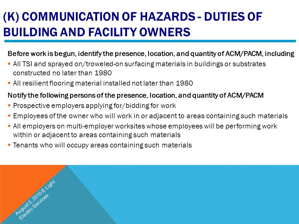 (K) COMMUNICATION OF HAZARDS - DUTIES OF BUILDING AND FACILITY OWNERS Before work is begun, identify the presence, location, and quantity of ACM/PACM,