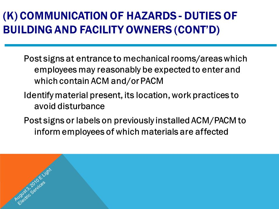 (K) COMMUNICATION OF HAZARDS - DUTIES OF BUILDING AND FACILITY OWNERS (CONT'D) Post signs at entrance to mechanical rooms/areas which employees may re