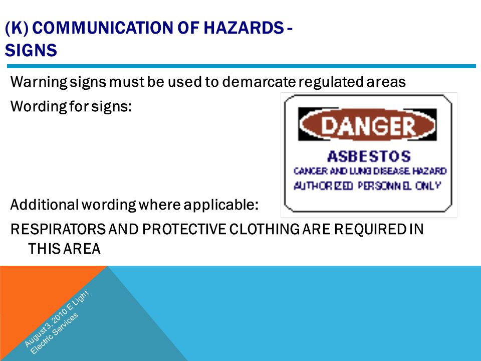 (K) COMMUNICATION OF HAZARDS - SIGNS Warning signs must be used to demarcate regulated areas Wording for signs: Additional wording where applicable: R