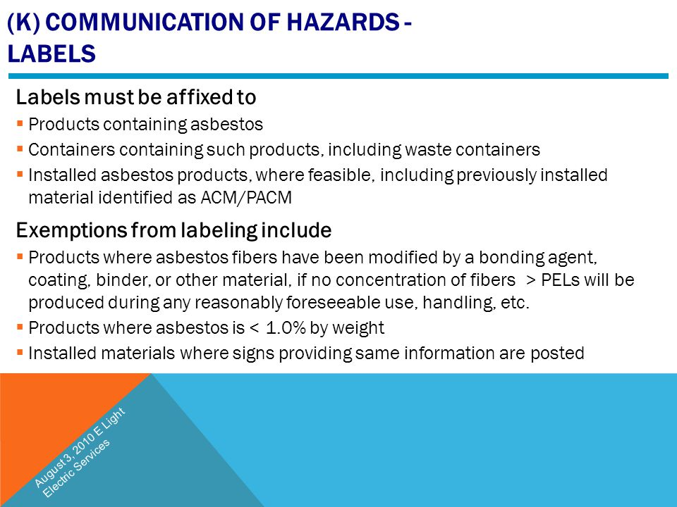 (K) COMMUNICATION OF HAZARDS - LABELS Labels must be affixed to  Products containing asbestos  Containers containing such products, including waste