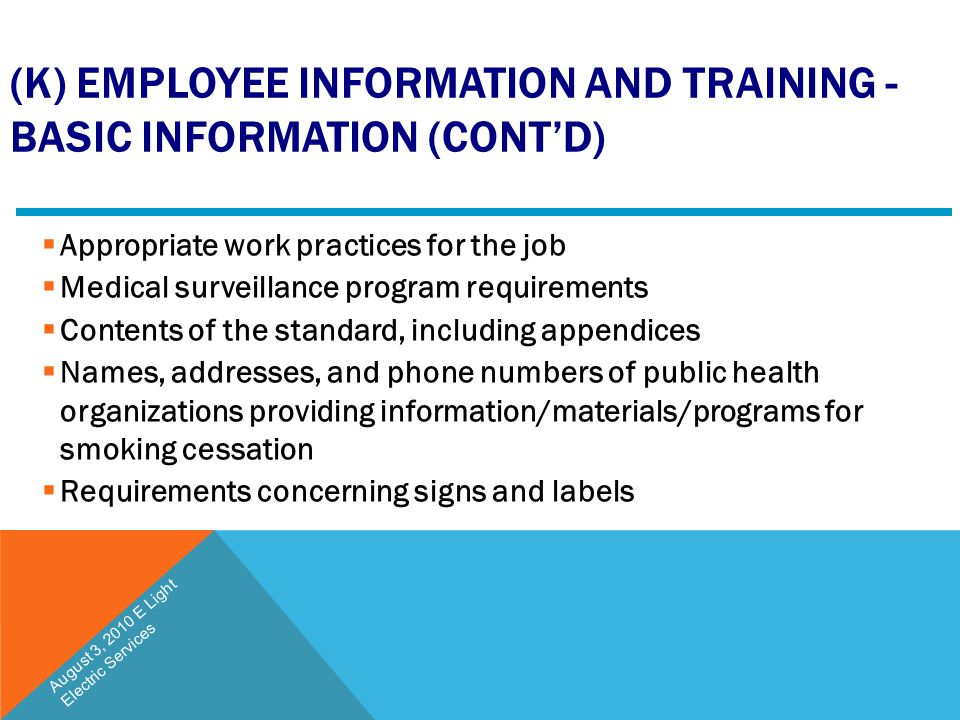 (K) EMPLOYEE INFORMATION AND TRAINING - BASIC INFORMATION (CONT'D)  Appropriate work practices for the job  Medical surveillance program requirement