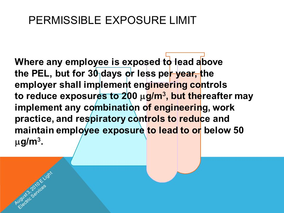 PERMISSIBLE EXPOSURE LIMIT Where any employee is exposed to lead above the PEL, but for 30 days or less per year, the employer shall implement enginee