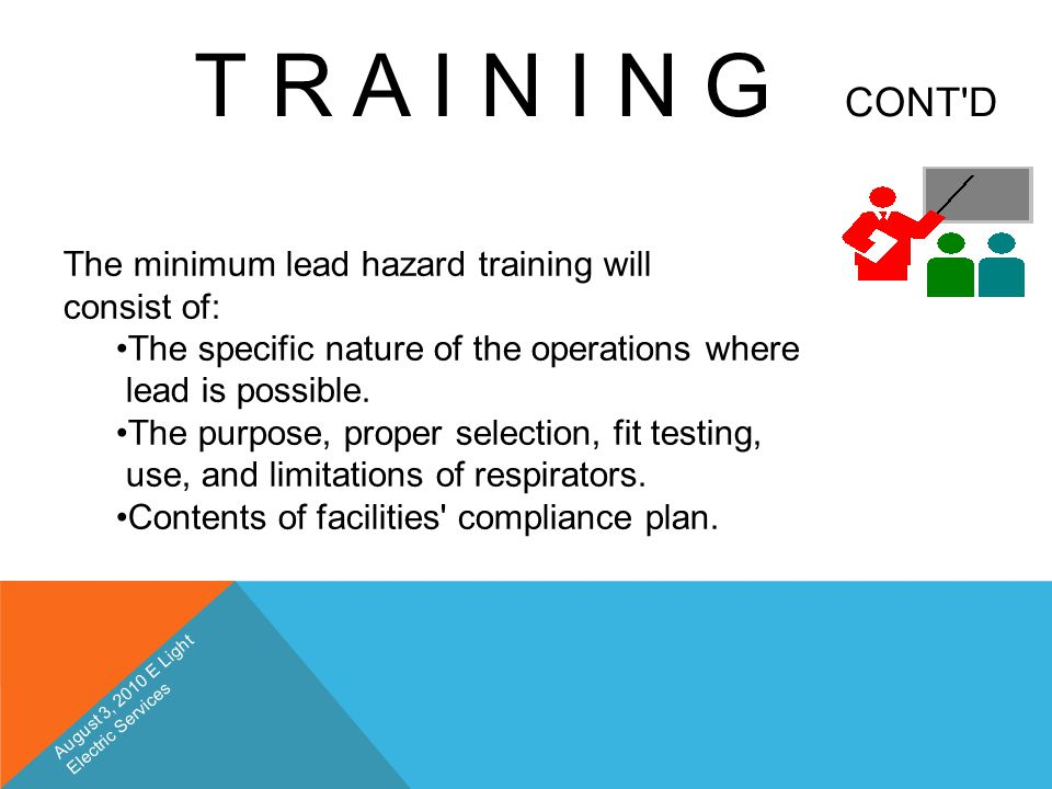 T R A I N I N G CONT'D The minimum lead hazard training will consist of: The specific nature of the operations where lead is possible. The purpose, pr