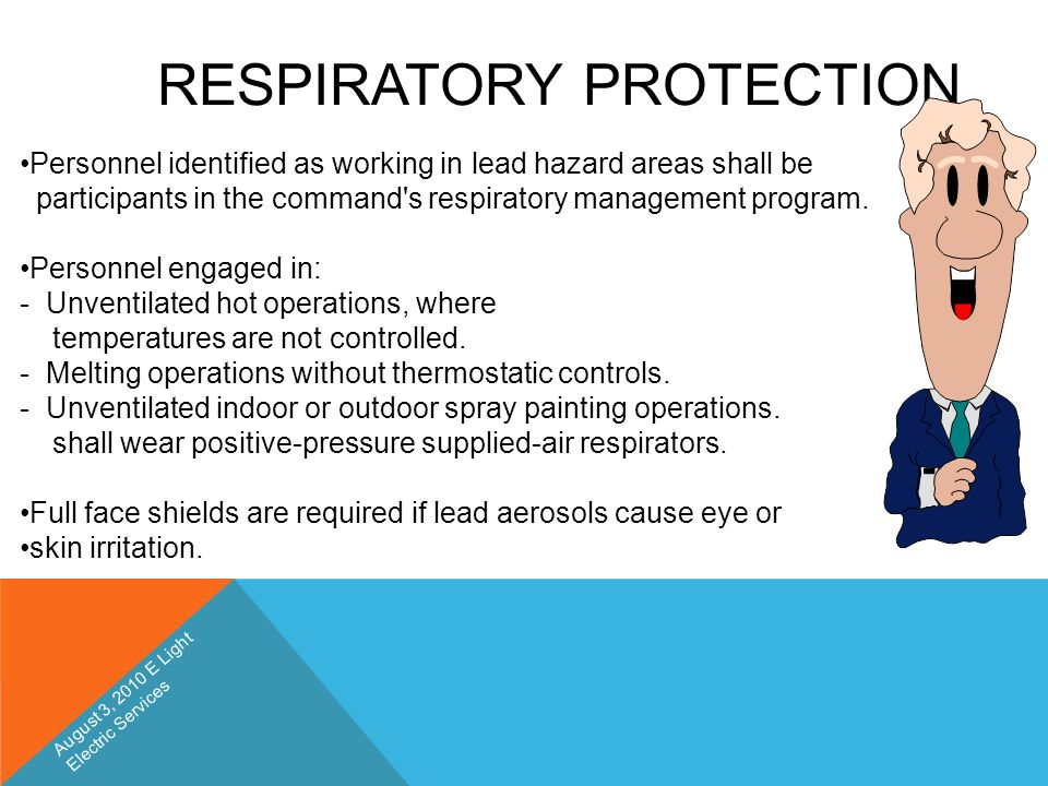 RESPIRATORY PROTECTION Personnel identified as working in lead hazard areas shall be participants in the command's respiratory management program. Per