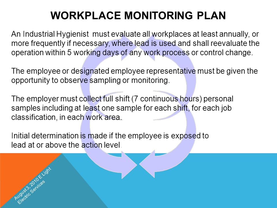 WORKPLACE MONITORING PLAN An Industrial Hygienist must evaluate all workplaces at least annually, or more frequently if necessary, where lead is used