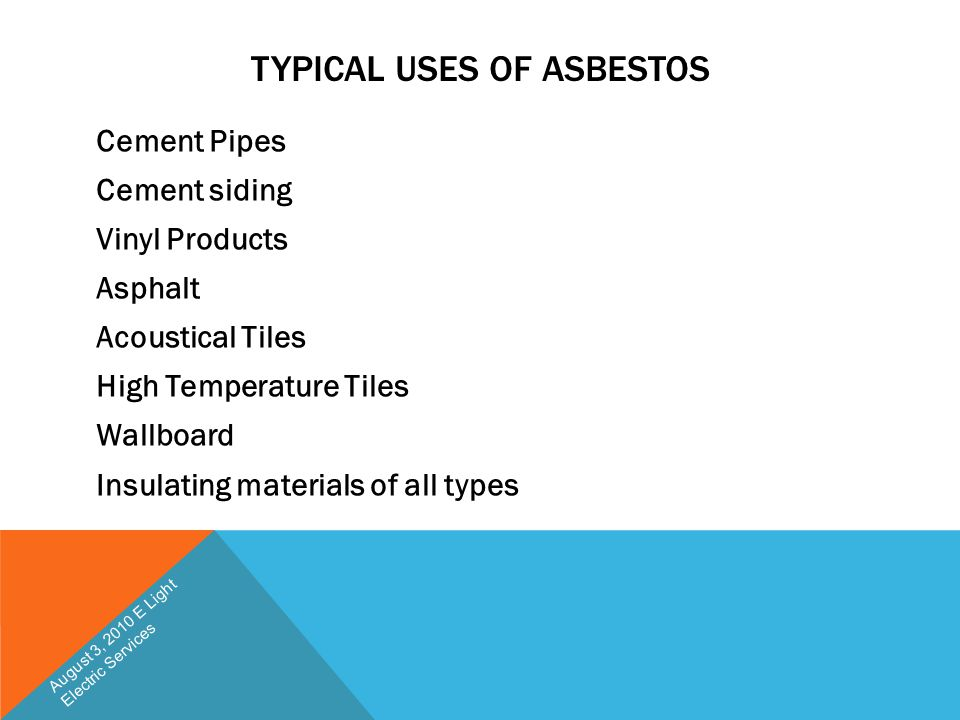 TYPICAL USES OF ASBESTOS Cement Pipes Cement siding Vinyl Products Asphalt Acoustical Tiles High Temperature Tiles Wallboard Insulating materials of a