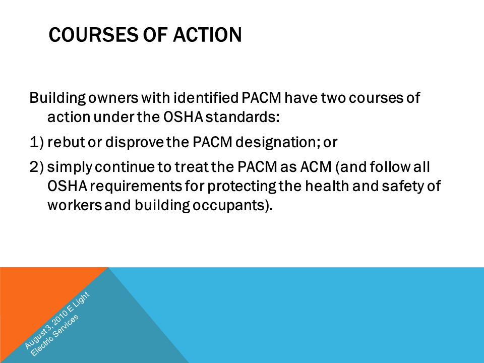 COURSES OF ACTION Building owners with identified PACM have two courses of action under the OSHA standards: 1) rebut or disprove the PACM designation;