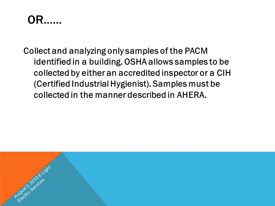 OR…… Collect and analyzing only samples of the PACM identified in a building. OSHA allows samples to be collected by either an accredited inspector or