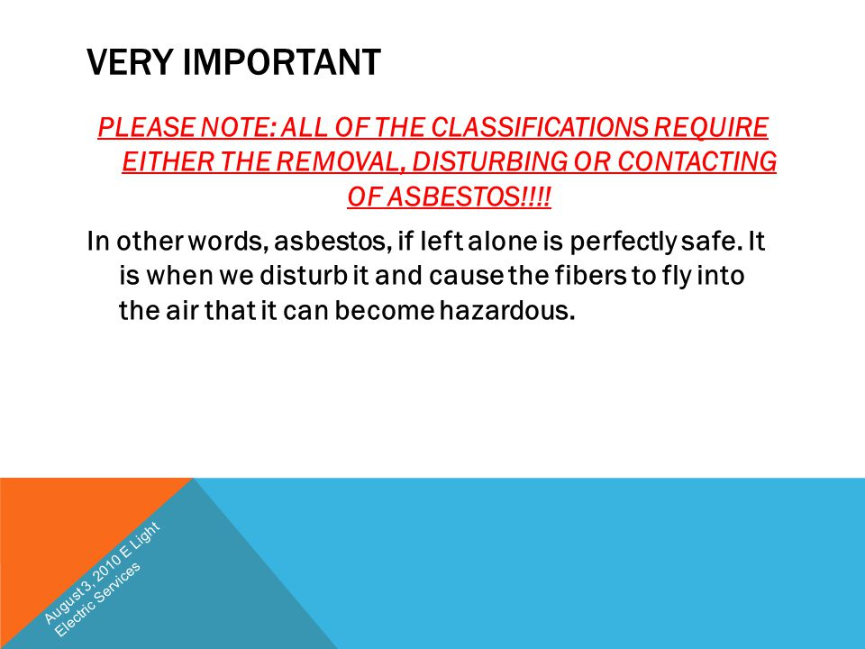 VERY IMPORTANT PLEASE NOTE: ALL OF THE CLASSIFICATIONS REQUIRE EITHER THE REMOVAL, DISTURBING OR CONTACTING OF ASBESTOS!!!! In other words, asbestos,