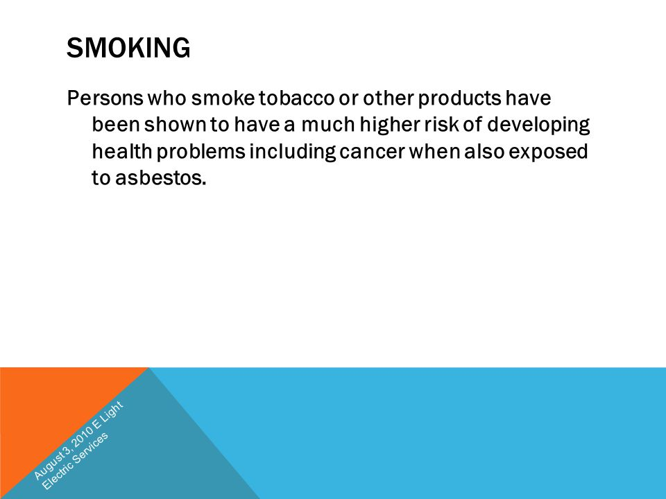SMOKING Persons who smoke tobacco or other products have been shown to have a much higher risk of developing health problems including cancer when als