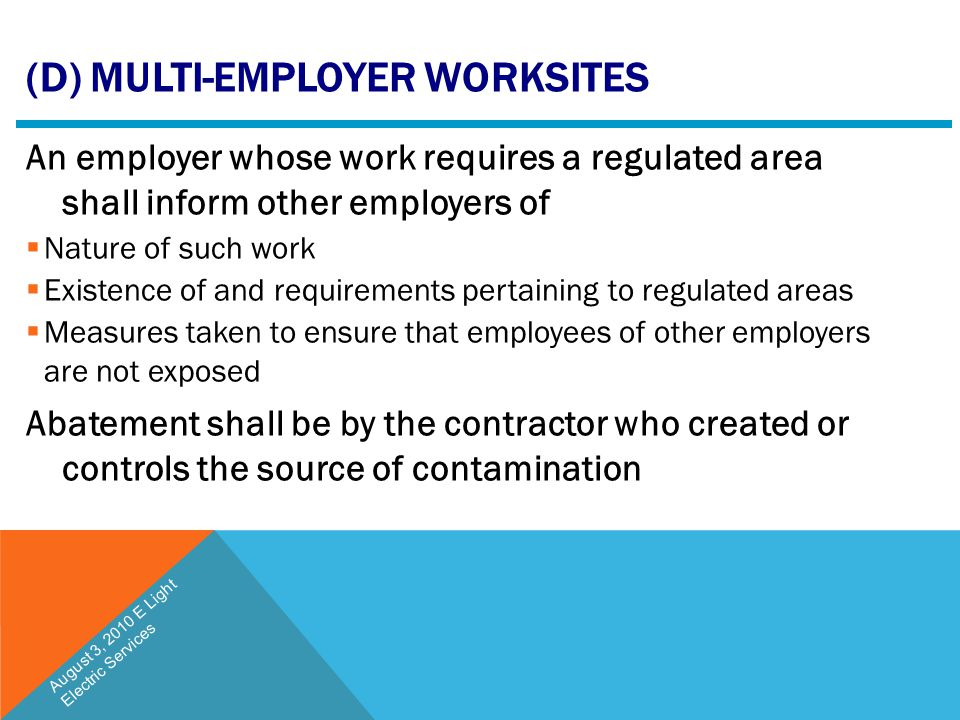 (D) MULTI-EMPLOYER WORKSITES An employer whose work requires a regulated area shall inform other employers of  Nature of such work  Existence of and