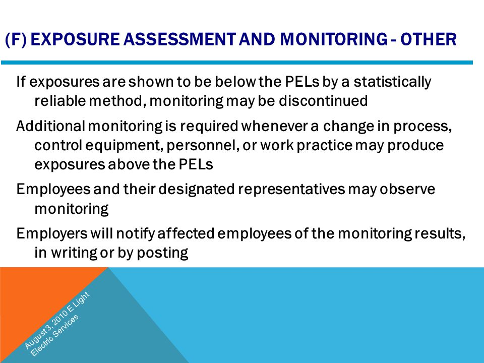 (F) EXPOSURE ASSESSMENT AND MONITORING - OTHER If exposures are shown to be below the PELs by a statistically reliable method, monitoring may be disco