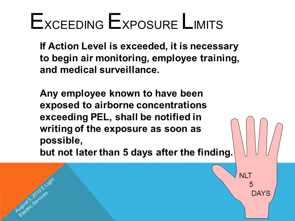 E XCEEDING E XPOSURE L IMITS If Action Level is exceeded, it is necessary to begin air monitoring, employee training, and medical surveillance. Any em