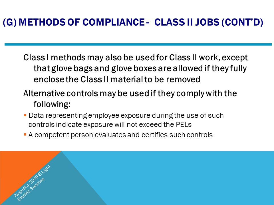 (G) METHODS OF COMPLIANCE - CLASS II JOBS (CONT'D) Class I methods may also be used for Class II work, except that glove bags and glove boxes are allo