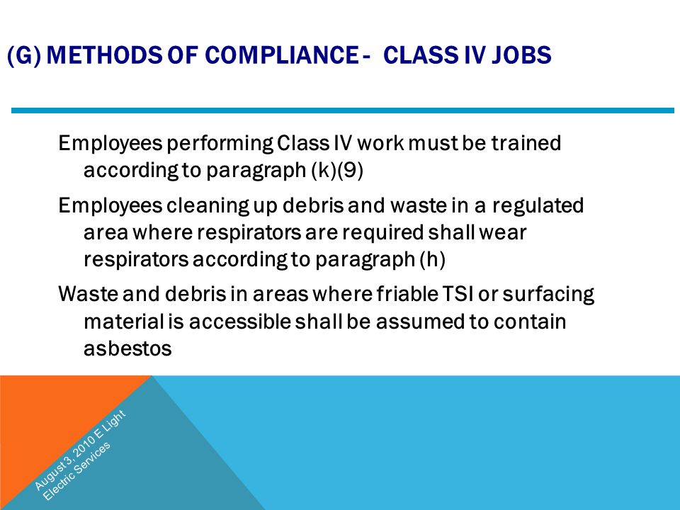 (G) METHODS OF COMPLIANCE - CLASS IV JOBS Employees performing Class IV work must be trained according to paragraph (k)(9) Employees cleaning up debri
