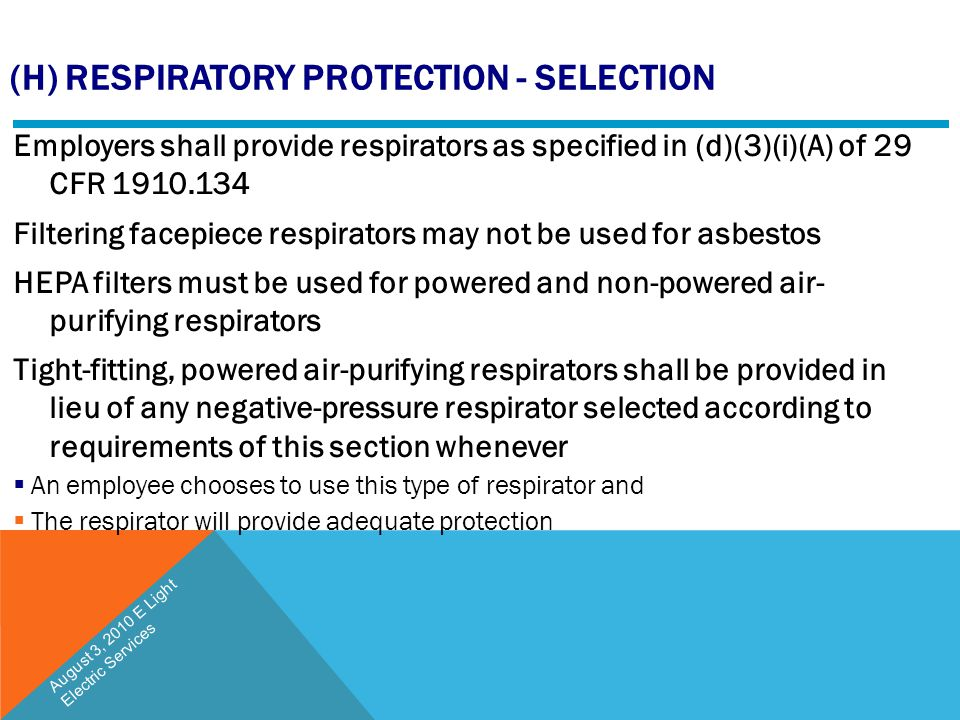 (H) RESPIRATORY PROTECTION - SELECTION Employers shall provide respirators as specified in (d)(3)(i)(A) of 29 CFR 1910.134 Filtering facepiece respira