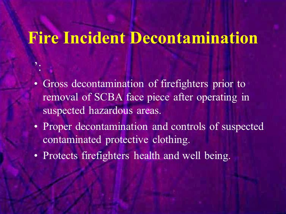 Fire Incident Decontamination ': Gross decontamination of firefighters prior to removal of SCBA face piece after operating in suspected hazardous area
