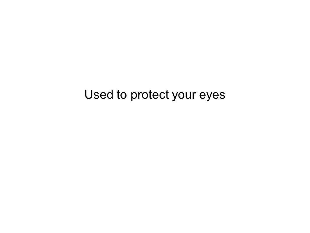 Used to protect your eyes