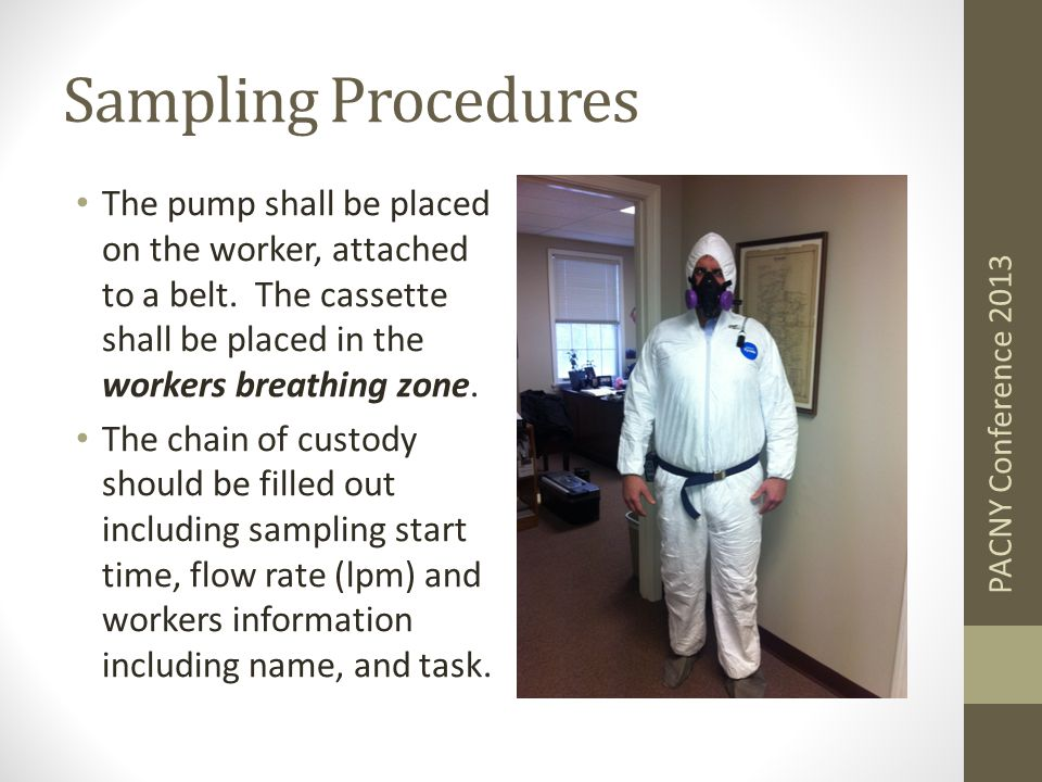 Sampling Procedures The pump shall be placed on the worker, attached to a belt.