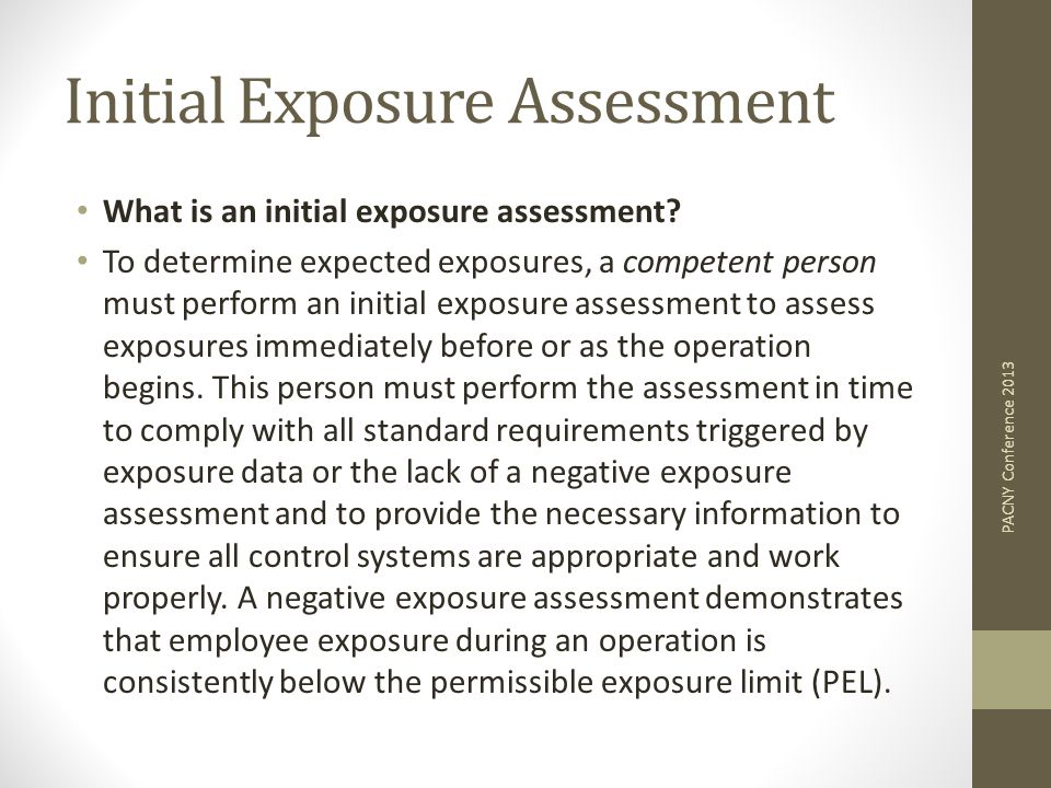 Initial Exposure Assessment What is an initial exposure assessment? To determine expected exposures, a competent person must perform an initial exposu