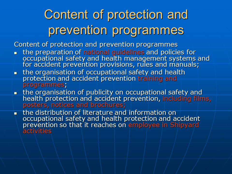 Protection and prevention programmes in Lithuania In order to provide a sound basis for measures to promote occupational safety and health protection and prevention of accidents, injuries and diseases which are due to particular hazards of shipyards employment, research should be undertaken into general trends and into such hazards as are revealed by statistics.