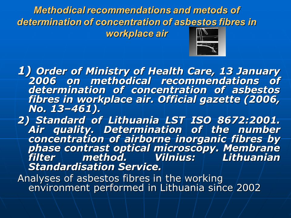 Methodical recommendations and metods of determination of concentration of asbestos fibres in workplace air 1) Order of Ministry of Health Care, 13 January 2006 on methodical recommendations of determination of concentration of asbestos fibres in workplace air.
