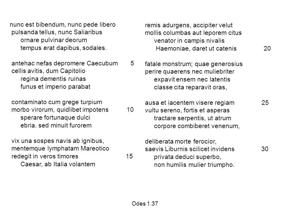 Odes 1.37 nunc est bibendum, nunc pede libero pulsanda tellus, nunc Saliaribus ornare pulvinar deorum tempus erat dapibus, sodales.