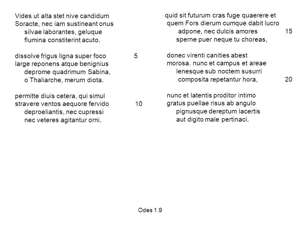 Odes 1.9 Vides ut alta stet nive candidum Soracte, nec iam sustineant onus silvae laborantes, geluque flumina constiterint acuto.