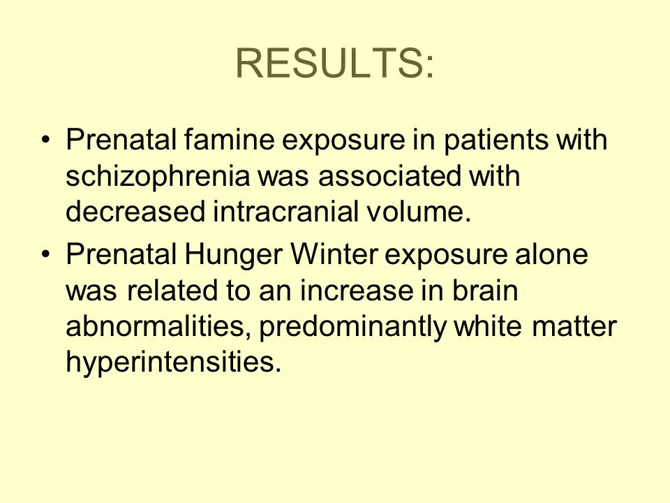 RESULTS: Prenatal famine exposure in patients with schizophrenia was associated with decreased intracranial volume. Prenatal Hunger Winter exposure al