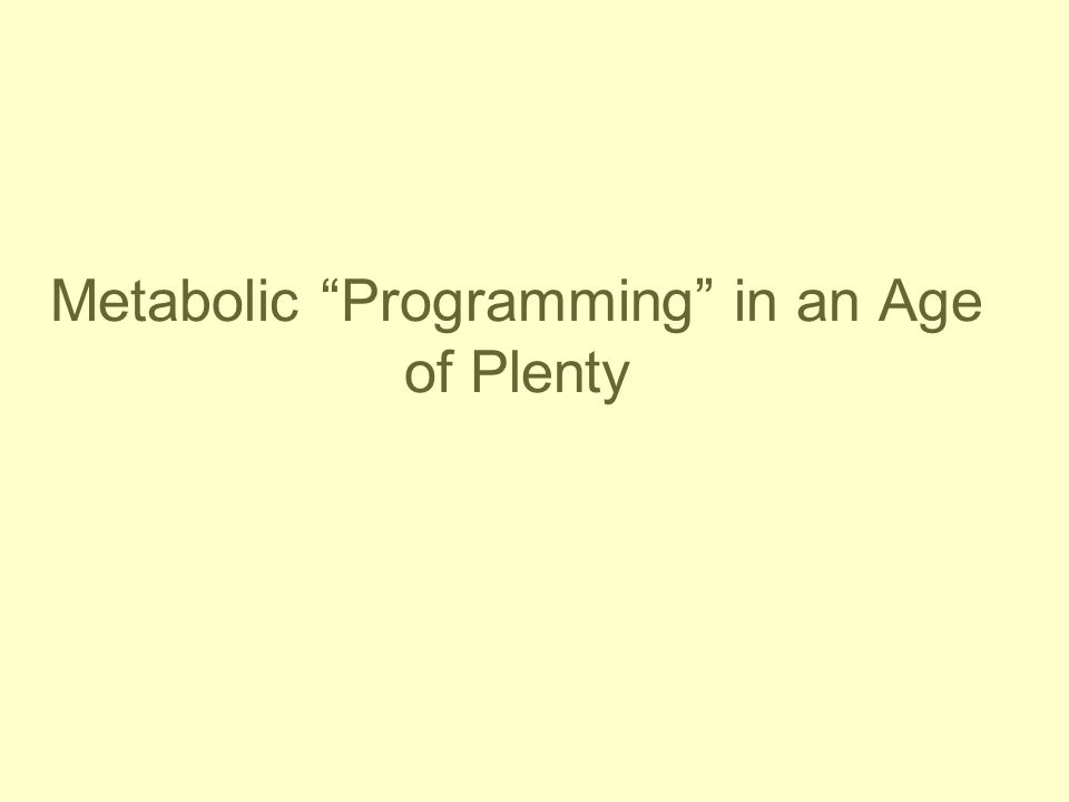 "Metabolic ""Programming"" in an Age of Plenty"