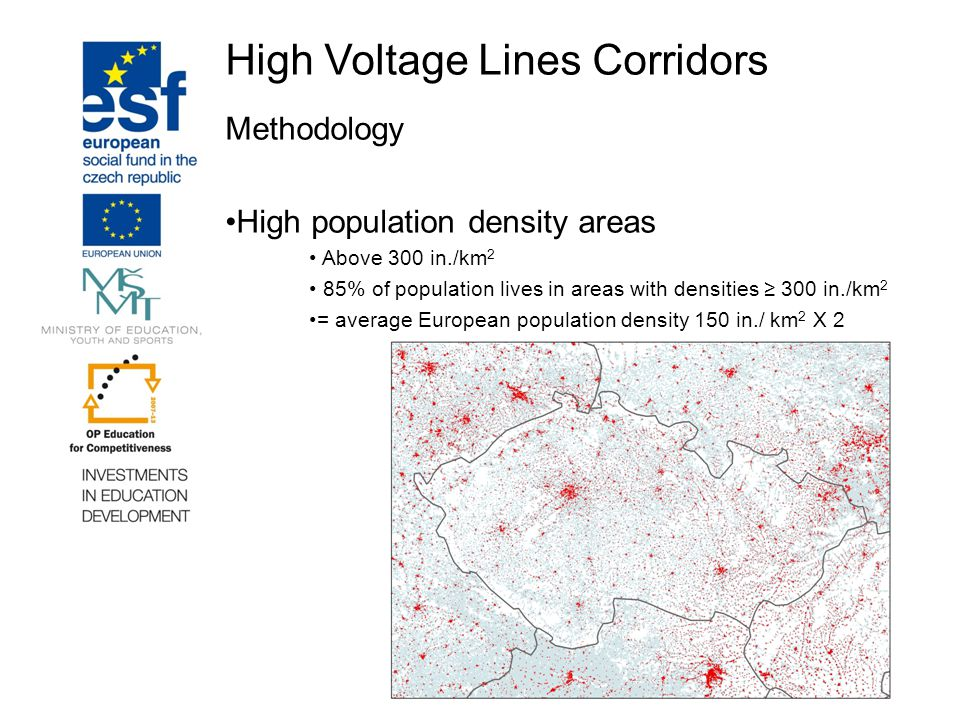 High Voltage Lines Corridors Methodology High population density areas Above 300 in./km 2 85% of population lives in areas with densities ≥ 300 in./km 2 = average European population density 150 in./ km 2 X 2