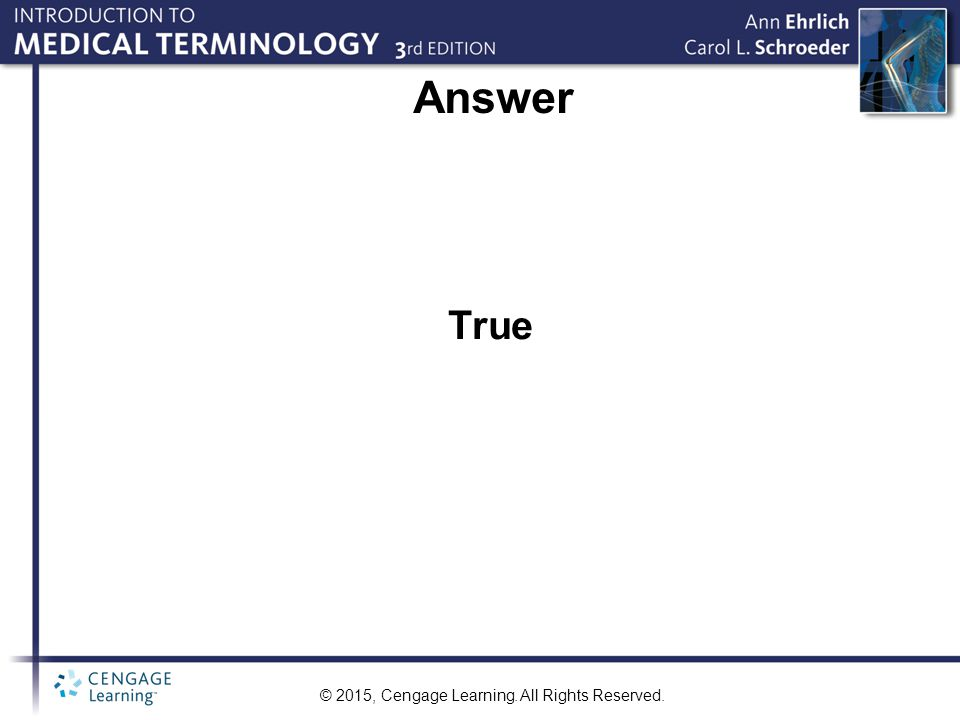 © 2015, Cengage Learning. All Rights Reserved. Answer True