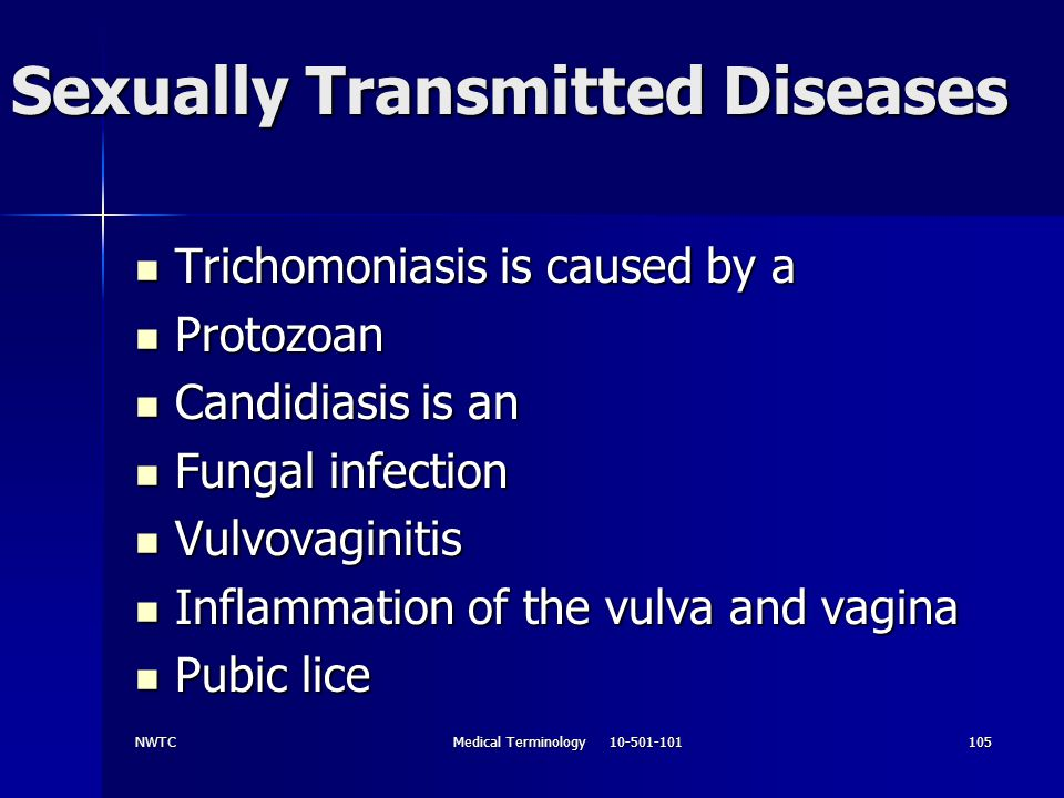NWTCMedical Terminology 10-501-101105 Sexually Transmitted Diseases Trichomoniasis is caused by a Trichomoniasis is caused by a Protozoan Protozoan Ca