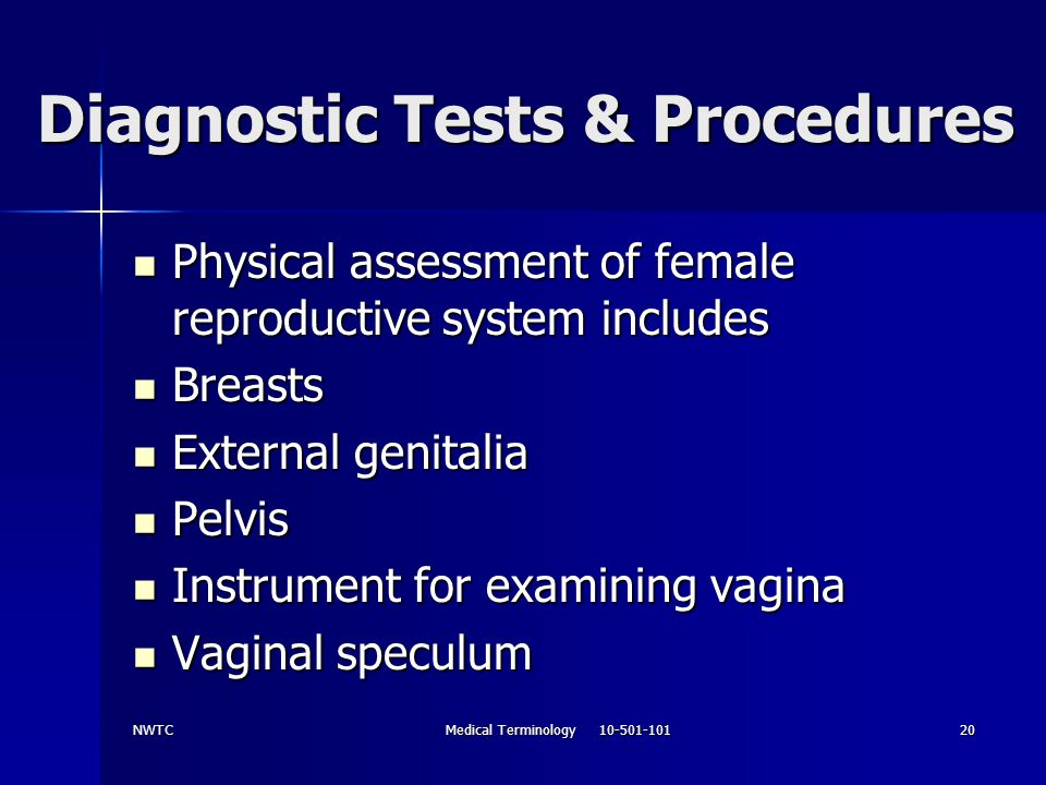 NWTCMedical Terminology 10-501-10120 Diagnostic Tests & Procedures Physical assessment of female reproductive system includes Physical assessment of f