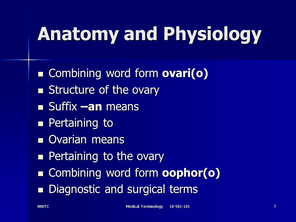 NWTCMedical Terminology 10-501-1018 Anatomy and Physiology Disease of the ovaries is Disease of the ovaries is oophoropathy oophoropathy Combining word form salping(o) means Combining word form salping(o) means Uterine tube Uterine tube Surgical removal of a uterine tube is Surgical removal of a uterine tube is Salpingectomy Salpingectomy Combining word forms uter(o) hyster(o) and metr(o) means Combining word forms uter(o) hyster(o) and metr(o) means Uterus Uterus