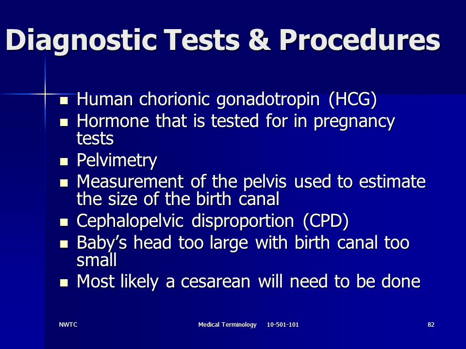 NWTCMedical Terminology 10-501-10182 Diagnostic Tests & Procedures Human chorionic gonadotropin (HCG) Human chorionic gonadotropin (HCG) Hormone that