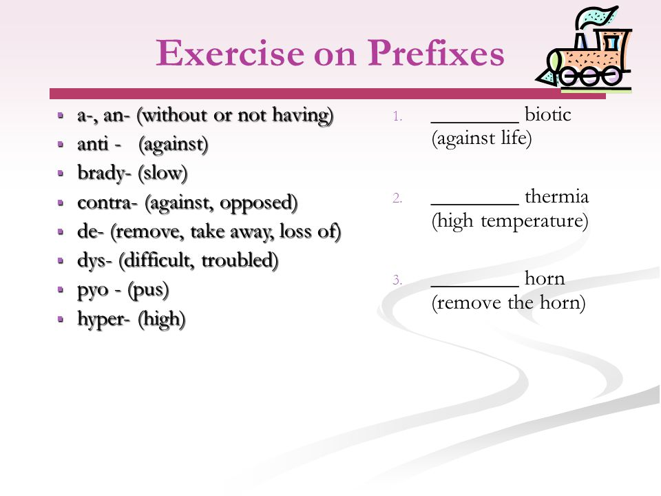 Exercise on Prefixes 1.1. ________ biotic (against life) 2.