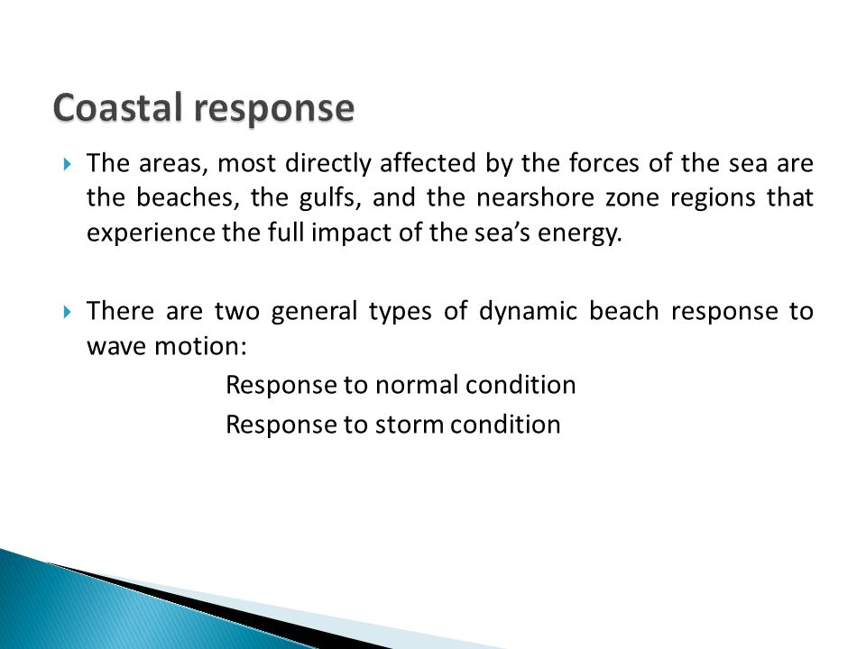  The areas, most directly affected by the forces of the sea are the beaches, the gulfs, and the nearshore zone regions that experience the full impact of the sea's energy.