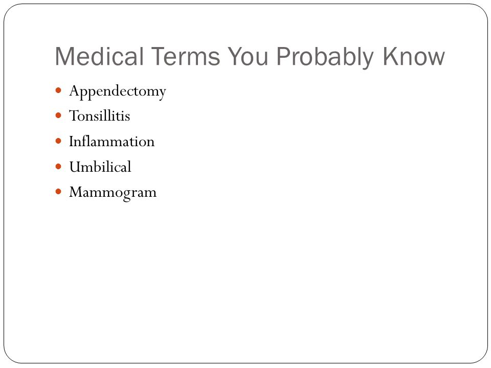 Medical Terms You Probably Know Appendectomy Tonsillitis Inflammation Umbilical Mammogram