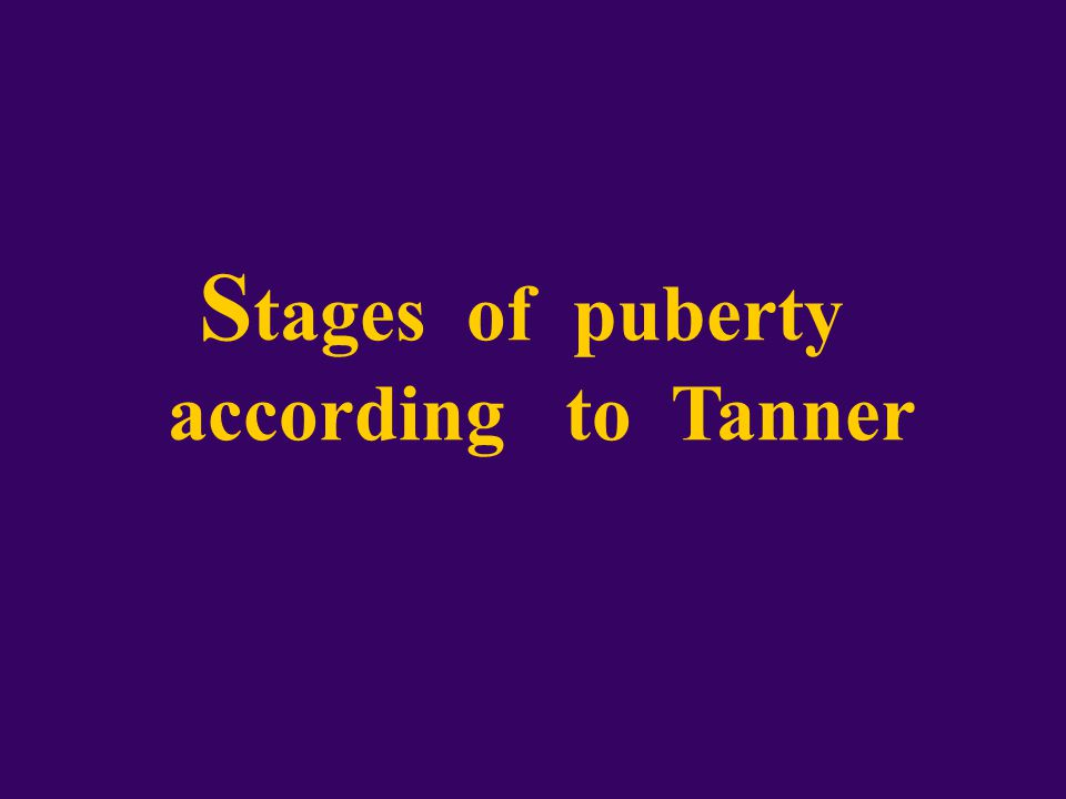S tages of puberty according to Tanner