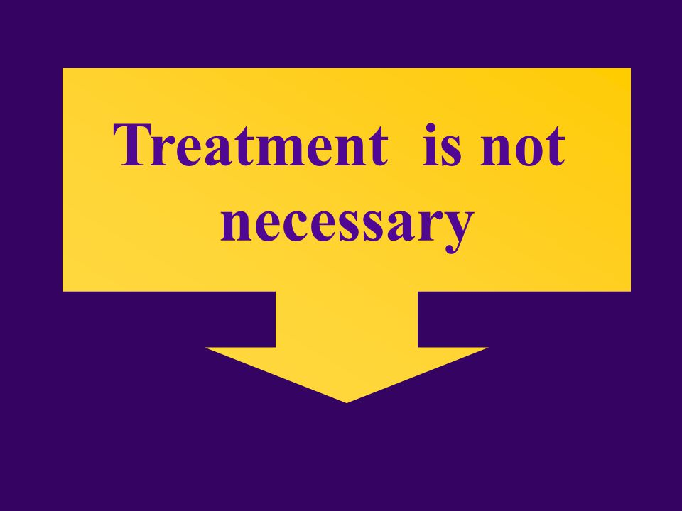 Treatment is not necessary