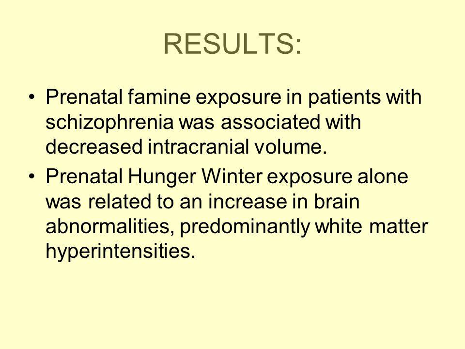 RESULTS: Prenatal famine exposure in patients with schizophrenia was associated with decreased intracranial volume. Prenatal Hunger Winter exposure al