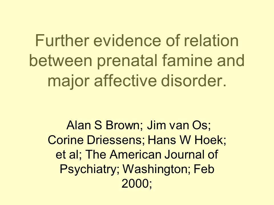 Further evidence of relation between prenatal famine and major affective disorder. Alan S Brown; Jim van Os; Corine Driessens; Hans W Hoek; et al; The