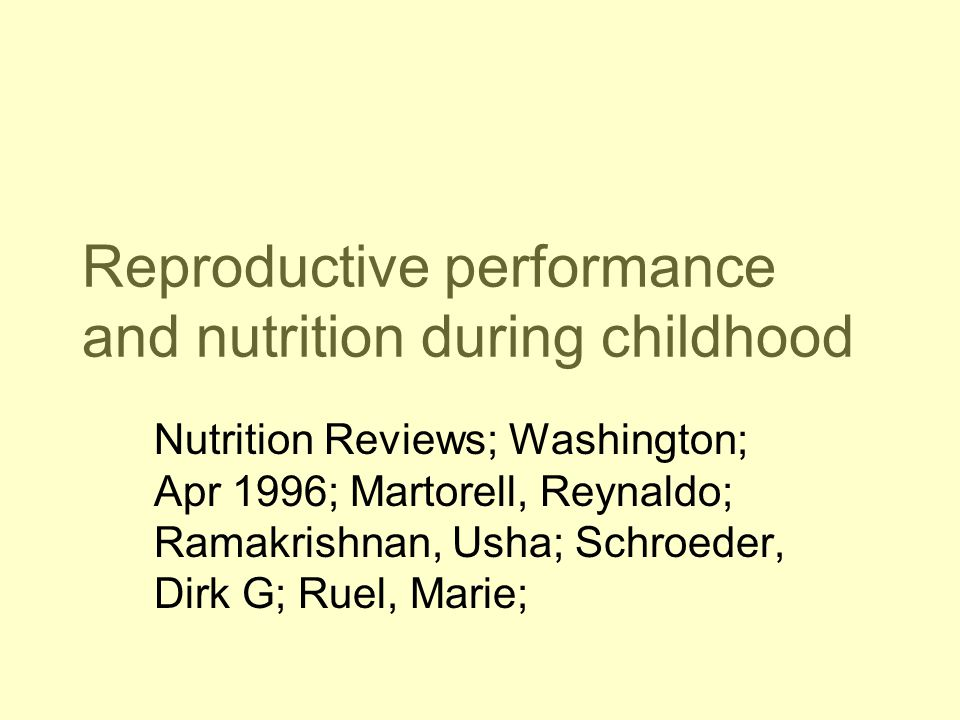 Reproductive performance and nutrition during childhood Nutrition Reviews; Washington; Apr 1996; Martorell, Reynaldo; Ramakrishnan, Usha; Schroeder, Dirk G; Ruel, Marie;
