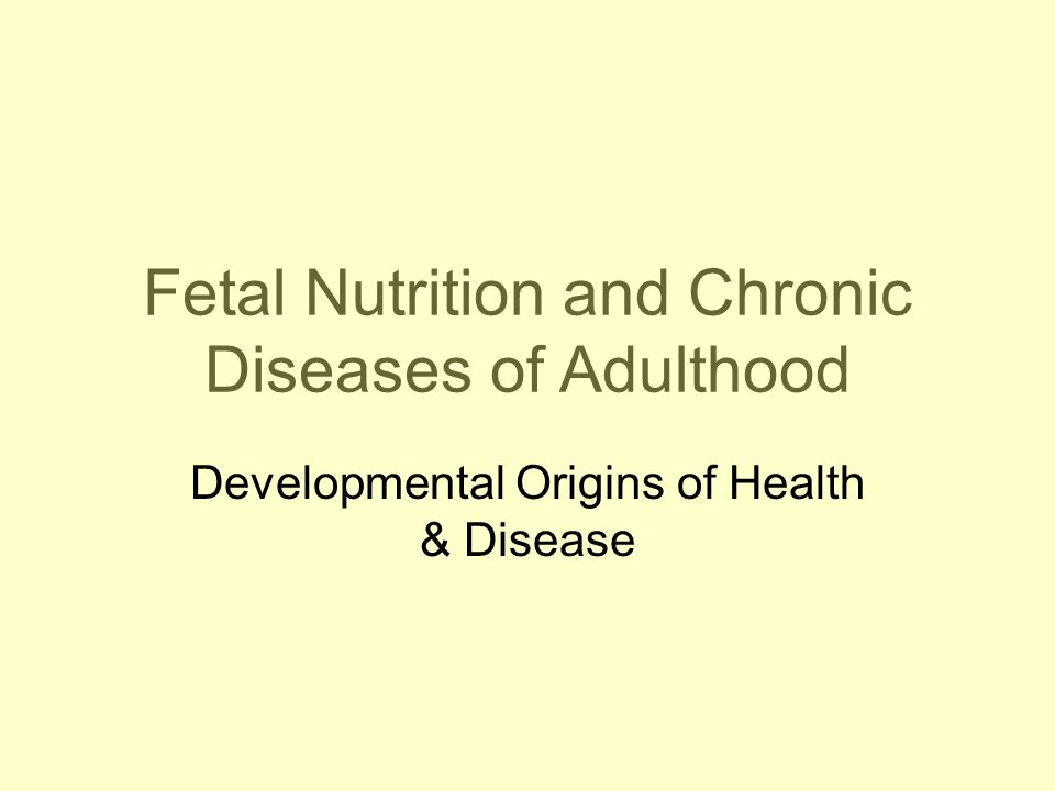 Fetal Nutrition and Chronic Diseases of Adulthood Developmental Origins of Health & Disease