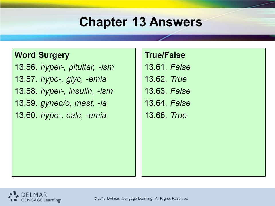 © 2013 Delmar, Cengage Learning. All Rights Reserved Word Surgery 13.56. hyper-, pituitar, -ism 13.57. hypo-, glyc, -emia 13.58. hyper-, insulin, -ism