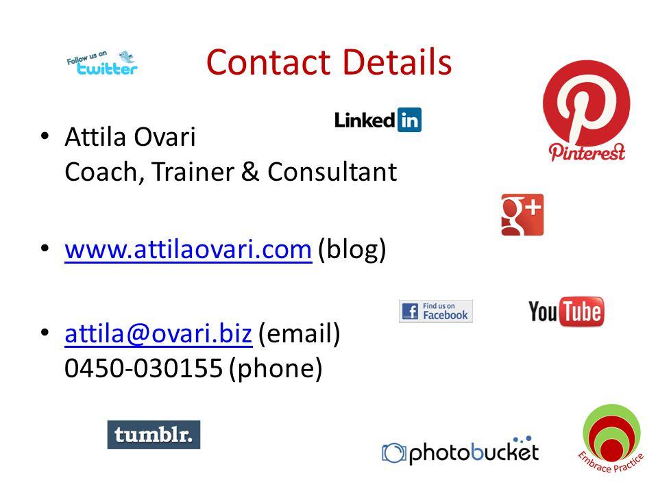 Contact Details Attila Ovari Coach, Trainer & Consultant www.attilaovari.com (blog) www.attilaovari.com attila@ovari.biz (email) 0450-030155 (phone) attila@ovari.biz