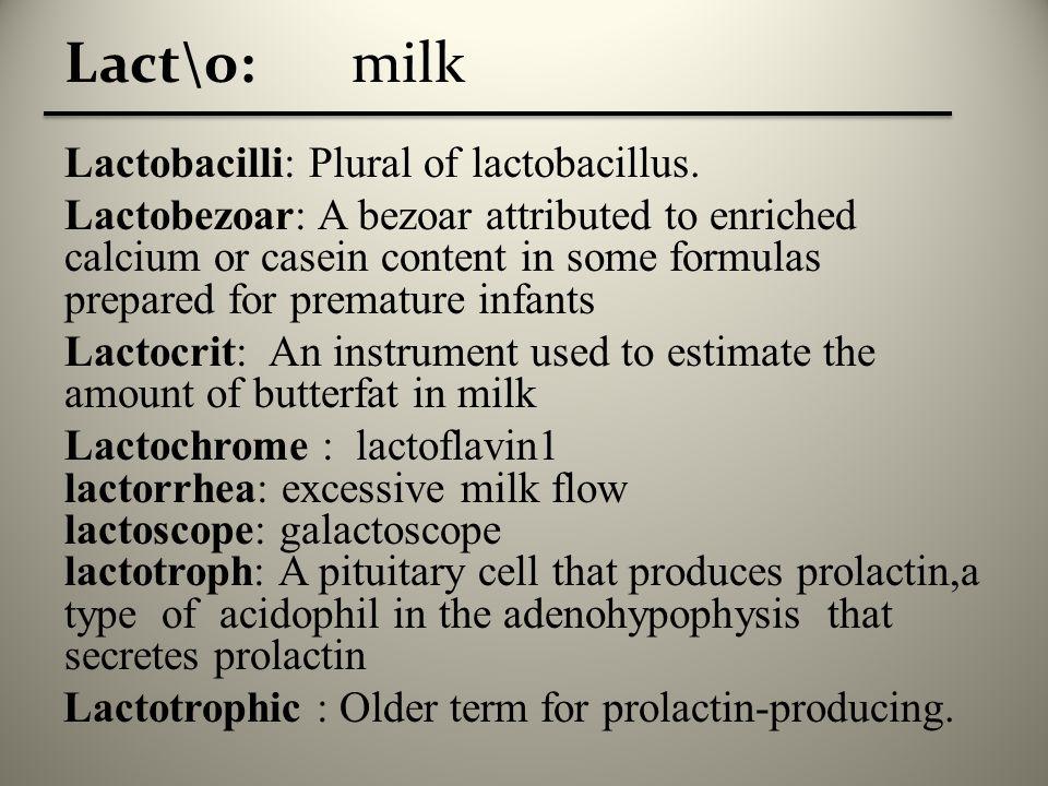 milkLact\o: Lactobacilli: Plural of lactobacillus.