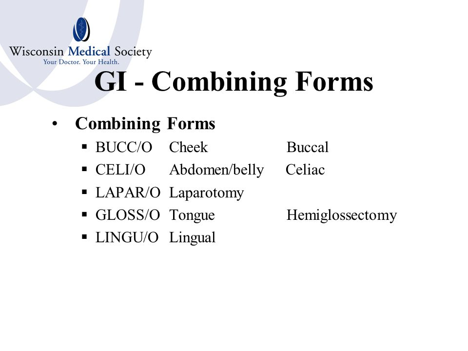 GASTROINTESTINAL SYSTEM Combining Forms  HEPAT/OLiver  CHOL/E, BIL/IBile  CHOLEDOCH/OBile Ducts  CHOLECYST/OGallbladder  PANCREAT/OPancreas  VISCER/OViscera (any internal organ)